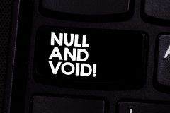 Conceptual hand writing showing Null And Void. Business photo text Cancel a contract Having no legal force Invalid Ineffective. Keyboard key Intention to create stock photo
