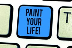 Conceptual hand writing showing Paint Your Life. Business photo text Make your days colorful be cheerful motivated inspired. Keyboard key Intention to create stock image