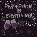 Conceptual hand writing showing Perception Is Everything. Business photo showcasing how we identify failure or defeat. Makes difference Filled Wine Glass for vector illustration