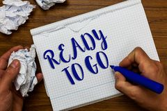 Conceptual hand writing showing Ready To Go. Business photo showcasing asking someone if he is prepared or packed his things Man h stock photos