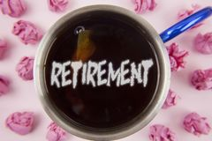 Conceptual hand writing showing Retirement. Business photo showcasing Leaving Job Stop Ceasing to Work after reaching some age wri. Tten Tea in Cup within Paper Stock Photo
