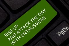 Conceptual hand writing showing Rise Up And Attack The Day With Enthusiasm. Business photo showcasing Be enthusiast inspired. Motivated Keyboard key Intention stock image