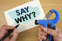 Conceptual hand writing showing Say Why Question. Business photo showcasing Give an explanation Express reasons Asking a question. Conceptual hand writing royalty free stock photography