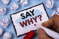 Conceptual hand writing showing Say Why Question. Business photo text Give an explanation Express reasons Asking a question. Conce. Conceptual hand writing royalty free stock photo