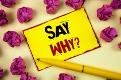 Conceptual hand writing showing Say Why Question. Business photo text Give an explanation Express reasons Asking a question. Conce. Conceptual hand writing stock photos