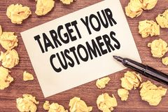 Conceptual hand writing showing Target Your Customers. Business photo showcasing Specific Range and Interest Potential. Users and Buyers royalty free stock images
