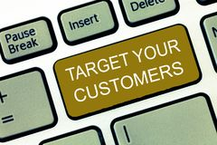 Conceptual hand writing showing Target Your Customers. Business photo showcasing Specific Range and Interest Potential. Users and Buyers stock image