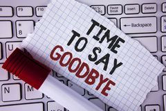 Conceptual hand writing showing Time To Say Goodbye. Business photo text Separation Moment Leaving Breakup Farewell Wishes Ending. Written Tear Notebook paper Royalty Free Stock Photo