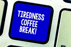 Conceptual hand writing showing Tiredness Coffee Break. Business photo showcasing short period for rest and refreshments. To freshen up Keyboard key Intention stock photography