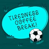 Conceptual hand writing showing Tiredness Coffee Break. Business photo text short period for rest and refreshments to. Freshen up Soccer Ball on the Grass and stock illustration