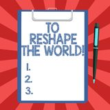 Conceptual hand writing showing To Reshape The World. Business photo text Give the earth new perspectives opportunities. Sheet of Bond Paper on Clipboard with vector illustration