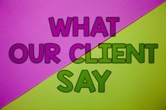 Conceptual hand writing showing What Our Client Say. Business photo showcasing Customers Feedback or opinion about product service. Pink lime background message Stock Image