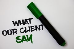 Conceptual hand writing showing What Our Client Say. Business photo text Customers Feedback or opinion about product service White. Background marker pen lovely Royalty Free Stock Images