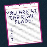 Conceptual hand writing showing You Are At The Right Place. Business photo text Perfect location full of opportunities royalty free stock photo