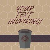 Conceptual hand writing showing Your Text Inspiring. Business photo text words make you feel exciting and strongly. Enthusiastic 3D Coffee To Go Cup with Lid vector illustration