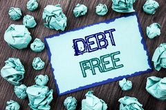 Conceptual hand writing text showing Debt Free. Concept meaning Credit Money Financial Sign Freedom From Loan Mortage written on S. Conceptual hand writing text Royalty Free Stock Photos