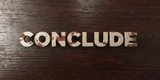 Conclude - grungy wooden headline on Maple  - 3D rendered royalty free stock image Stock Photography