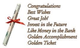 Congratulations Money. Congratulations, Best Wishes, Great Job, Invest in the Future, Like Money in the Bank, Golden Ticket, Golden Accomplishment; White royalty free stock image