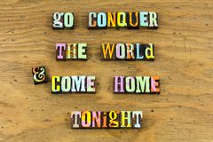 Conquer world welcome home love letterpress. Conquer world welcome back home love you letterpress typography tonight sweet reunion relationship lover family stock photography
