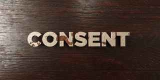 Consent - grungy wooden headline on Maple  - 3D rendered royalty free stock image. This image can be used for an online website banner ad or a print postcard Royalty Free Stock Images