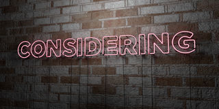 CONSIDERING - Glowing Neon Sign on stonework wall - 3D rendered royalty free stock illustration. Can be used for online banner ads and direct mailers Royalty Free Stock Image