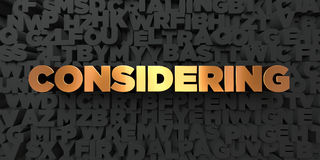 Considering - Gold text on black background - 3D rendered royalty free stock picture. This image can be used for an online website banner ad or a print Stock Image