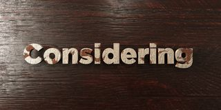 Considering - grungy wooden headline on Maple  - 3D rendered royalty free stock image. This image can be used for an online website banner ad or a print Stock Image