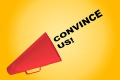 Convince Us! concept. 3D illustration of CONVINCE US! title flowing from a loudspeaker stock illustration