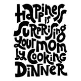 Cooking class quotes. Happiness is surprising your mom by cooking dinner. Hand drawn illustrated lettering quote about food preparation. Cooking slogans royalty free illustration