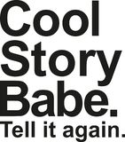 Cool story babe. Tell it again. Cool story babe. Tell it again vector Stock Images