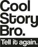 Cool story bro. Tell it again. Vector Stock Photography