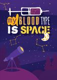 Cosmos discovery poster, exploration and travel theme. Telescope observation vector illustration. My blood type is space. Night sky with moon, constellation royalty free illustration