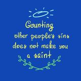 Counting other people`s sins does not make you a saint motivational quote lettering, religious poster. Print for poster, prayer book, church leaflet, t-shirt Stock Image
