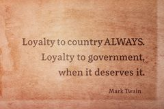 Country loyalty Twain. Loyalty to country ALWAYS. Loyalty to government, when it deserves it - famous American writer Mark Twain quote printed on vintage grunge Royalty Free Stock Photos