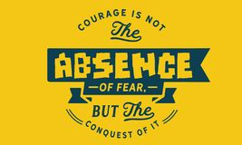 Courage is not the absence of fear, but the conquest of it. Quote illustration stock illustration