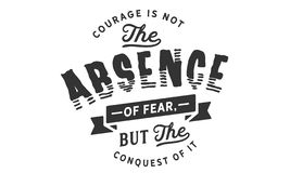 Courage is not the absence of fear, but the conquest of it. Quote illustration royalty free illustration