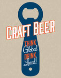 Craft Beer Vector Design. Think global, drink local craft beer bottle opener graphics on grunge background. Great for menu, sign, invitation or poster Stock Photos