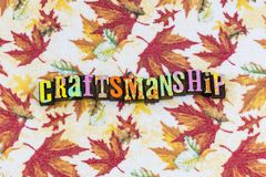 Craftsmanship quality craft. Education business skills craftsmanship typography letterpress architecture career building competence hand home made crafts drawn royalty free stock photos