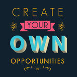 Create you own opportunities. Inspirational quotes, opportunity in life concept Royalty Free Stock Photography