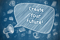 Create Your Future - Doodle Illustration on Blue Chalkboard. Create Your Future on Speech Bubble. Cartoon Illustration of Shouting Megaphone. Advertising Royalty Free Stock Photography