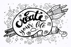 Create your Life Motivational Inscription.Hand drawn Doodle vintage illustration with hand lettering and Palette, paints, Brushes Royalty Free Stock Photography
