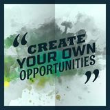 Create your own opportunities inspirational quotation Stock Photography