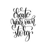 Create your own story black and white hand written lettering pos. Itive quote, motivation and inspiration modern calligraphy phrase, printable wall art poster Royalty Free Stock Images