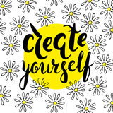 Create yourself with chamomile. Lettering, message: create yourself Hand drawn vector illustration with brush pen, ink. Hand lettering inspirational quote for Royalty Free Stock Images