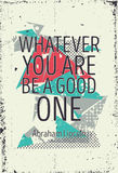 Creative bold abstract poster with quote. Poster with quote Whatever you are be a good one Abraham Lincoln Stock Photo