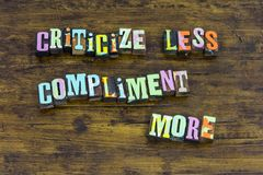 Criticize less compliment more help kindness support beauty leadership. Letterpress good hard work worker dependable business employee nice kind helping royalty free stock photos