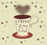 A cup of coffee with the inscription, coffee is my love Royalty Free Stock Images