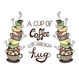 `A cup of coffee is like a hug` lettering with hand drawn VECTOR doodle stacks of cups Royalty Free Stock Images