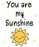 Cute cartoon you are my sunshine quote card illustration with happy sun Royalty Free Stock Image
