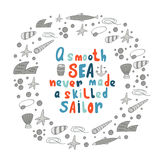 Cute hand drawn doodle card. Cute hand drawn doodle a smooth sea never made a skilled sailor quote with round frame made of waves, shells, stars, bubbles, anchor Royalty Free Stock Images